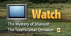 WATCH: The Mystery of Shavuot: The Torah's Great Omission
